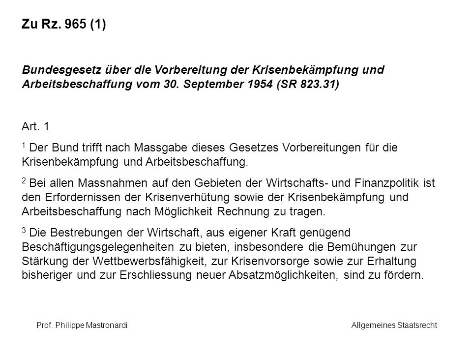 Zu Rz. 965 (1) Bundesgesetz über die Vorbereitung der Krisenbekämpfung und Arbeitsbeschaffung vom 30. September 1954 (SR 823.31) Art. 1 1 Der Bund tri