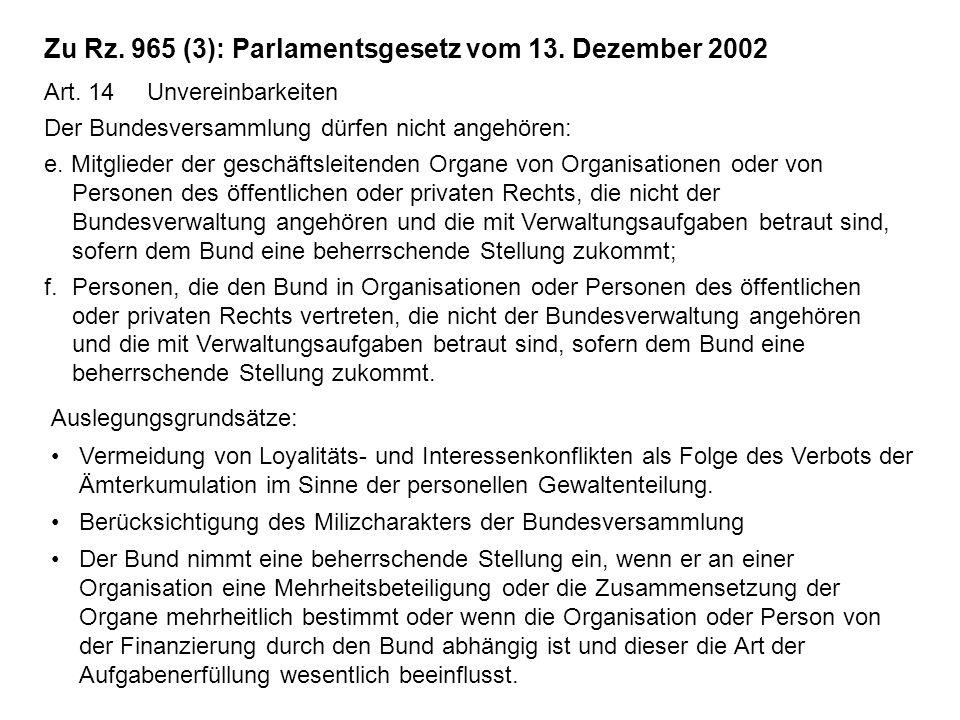 Zu Rz. 965 (3): Parlamentsgesetz vom 13. Dezember 2002 Art. 14 Unvereinbarkeiten Der Bundesversammlung dürfen nicht angehören: e. Mitglieder der gesch