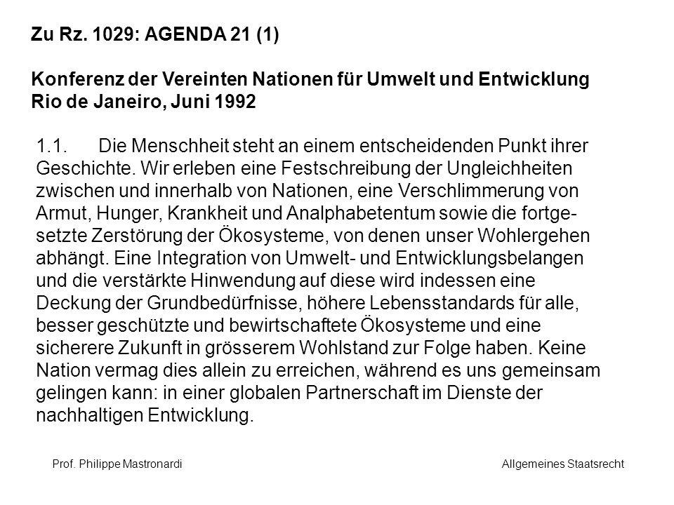 Zu Rz. 1029: AGENDA 21 (1) Konferenz der Vereinten Nationen für Umwelt und Entwicklung Rio de Janeiro, Juni 1992 1.1. Die Menschheit steht an einem en