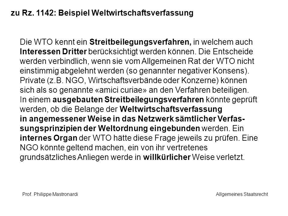 Prof. Philippe Mastronardi Allgemeines Staatsrecht zu Rz. 1142: Beispiel Weltwirtschaftsverfassung Die WTO kennt ein Streitbeilegungsverfahren, in wel