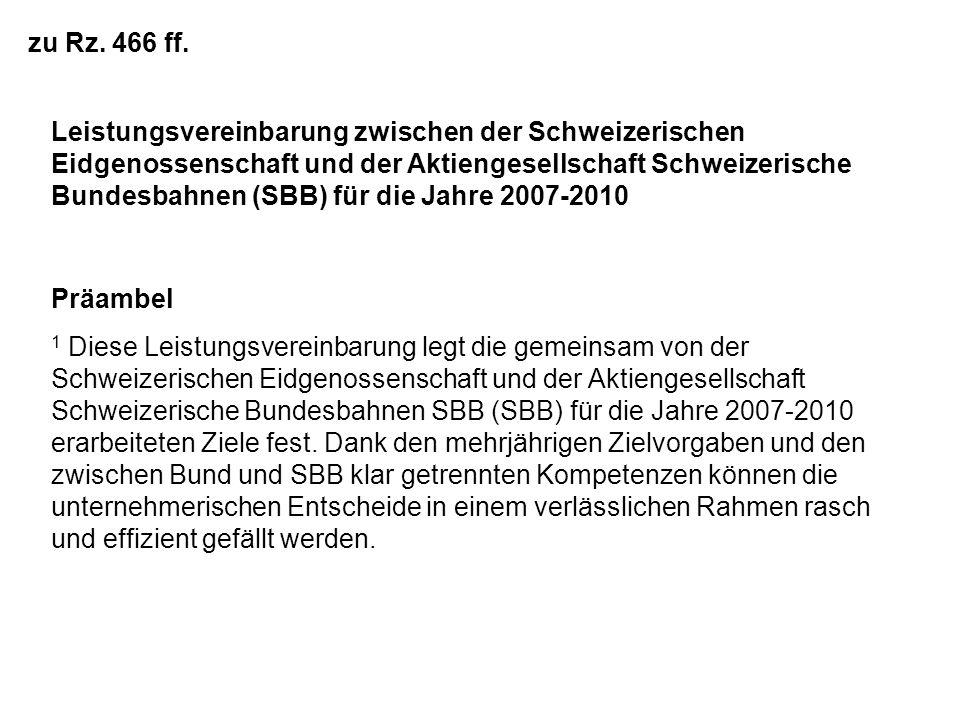 zu Rz. 466 ff. Leistungsvereinbarung zwischen der Schweizerischen Eidgenossenschaft und der Aktiengesellschaft Schweizerische Bundesbahnen (SBB) für d