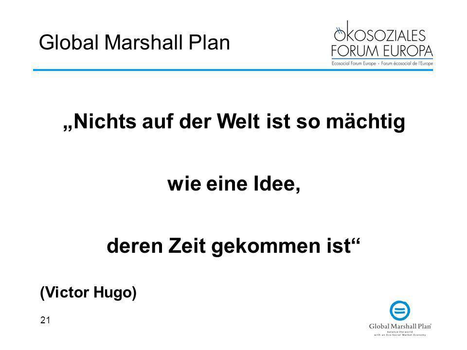 21 Global Marshall Plan Nichts auf der Welt ist so mächtig wie eine Idee, deren Zeit gekommen ist (Victor Hugo)
