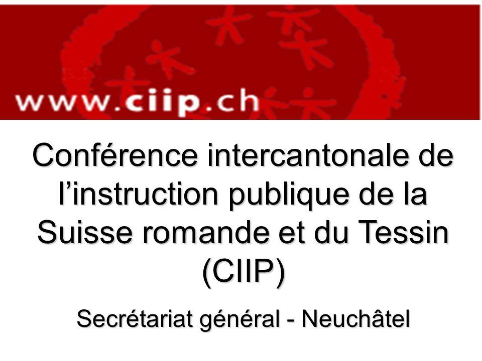 Conférence intercantonale de linstruction publique de la Suisse romande et du Tessin (CIIP) Secrétariat général - Neuchâtel