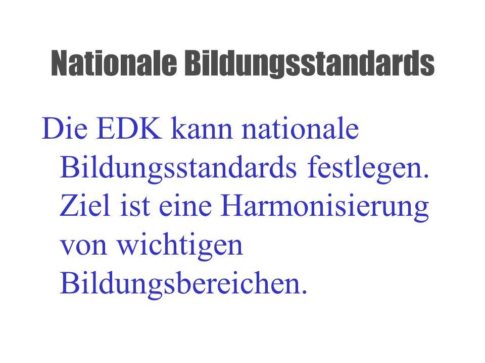 Nationale Bildungsstandards Die EDK kann nationale Bildungsstandards festlegen. Ziel ist eine Harmonisierung von wichtigen Bildungsbereichen.