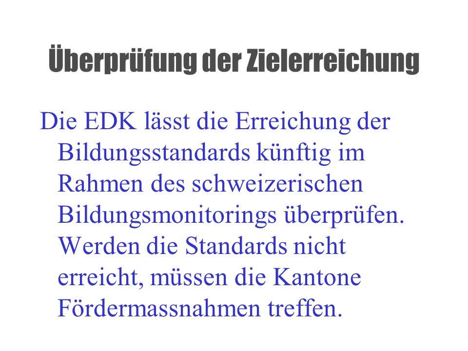 Überprüfung der Zielerreichung Die EDK lässt die Erreichung der Bildungsstandards künftig im Rahmen des schweizerischen Bildungsmonitorings überprüfen
