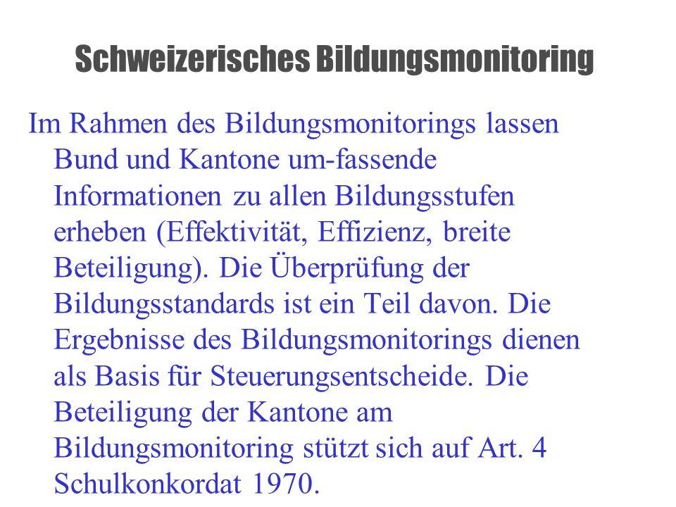 Schweizerisches Bildungsmonitoring Im Rahmen des Bildungsmonitorings lassen Bund und Kantone um-fassende Informationen zu allen Bildungsstufen erheben (Effektivität, Effizienz, breite Beteiligung).