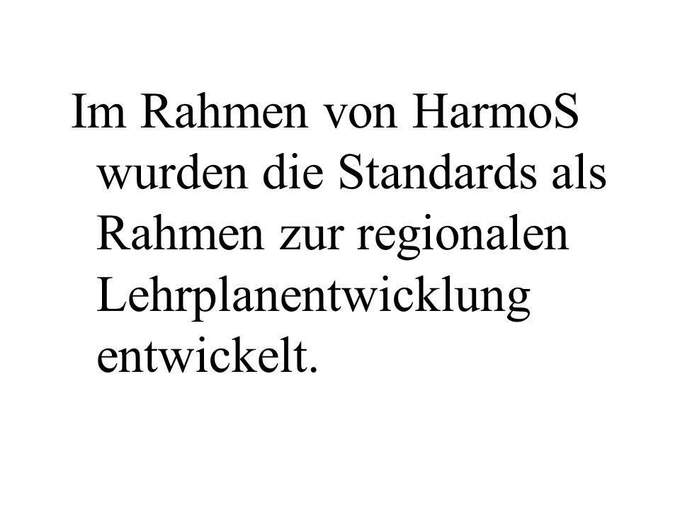Im Rahmen von HarmoS wurden die Standards als Rahmen zur regionalen Lehrplanentwicklung entwickelt.
