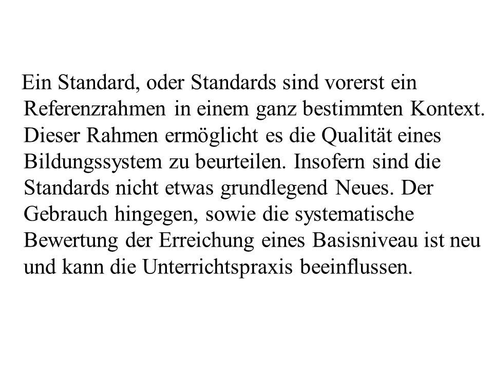 Ein Standard, oder Standards sind vorerst ein Referenzrahmen in einem ganz bestimmten Kontext. Dieser Rahmen ermöglicht es die Qualität eines Bildungs