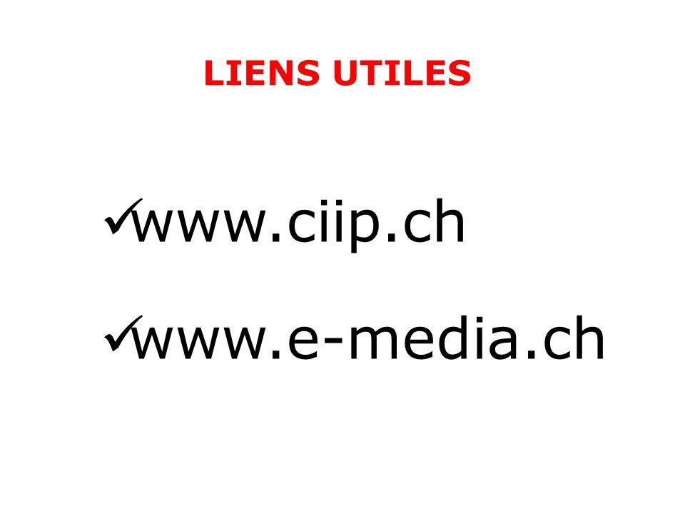 LIENS UTILES www.ciip.ch www.e-media.ch