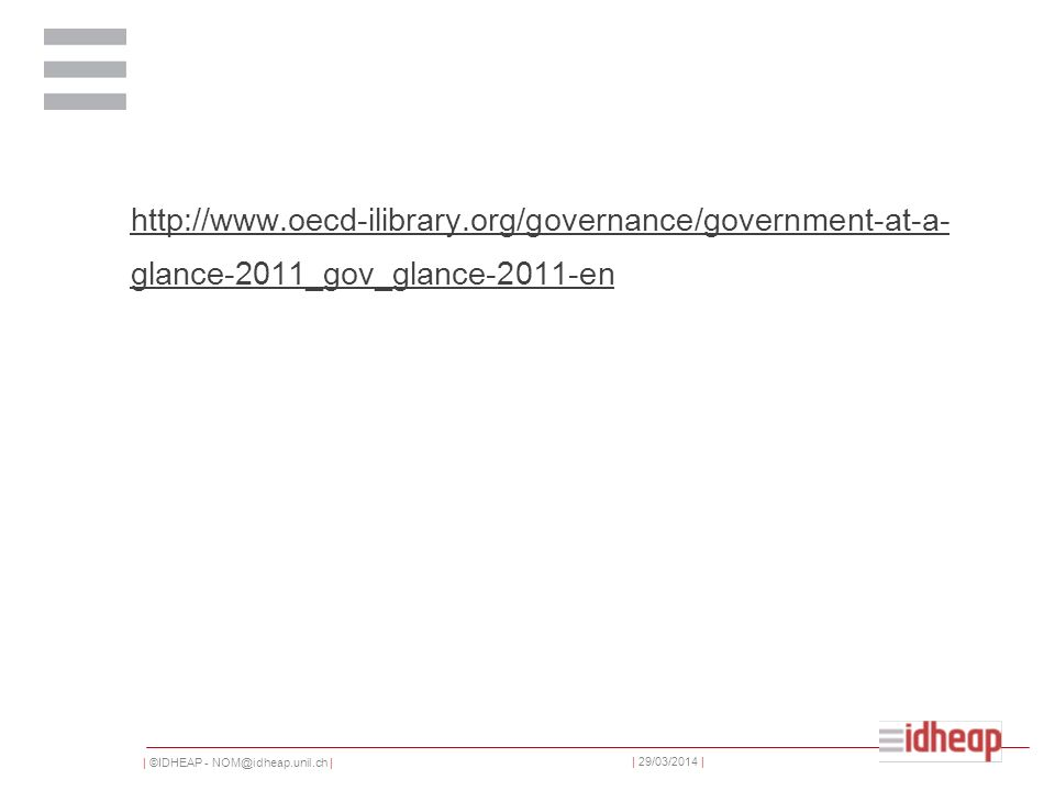   ©IDHEAP - NOM@idheap.unil.ch     29/03/2014   http://www.oecd-ilibrary.org/governance/government-at-a- glance-2011_gov_glance-2011-en