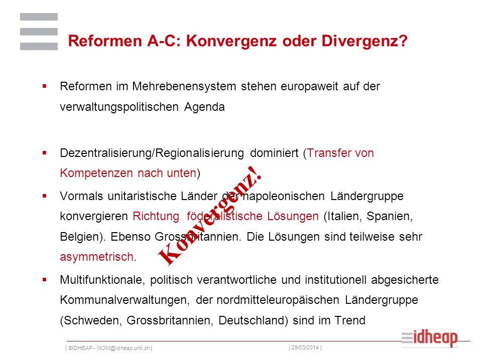 | ©IDHEAP - NOM@idheap.unil.ch | | 29/03/2014 | Reformen A-C: Konvergenz oder Divergenz.