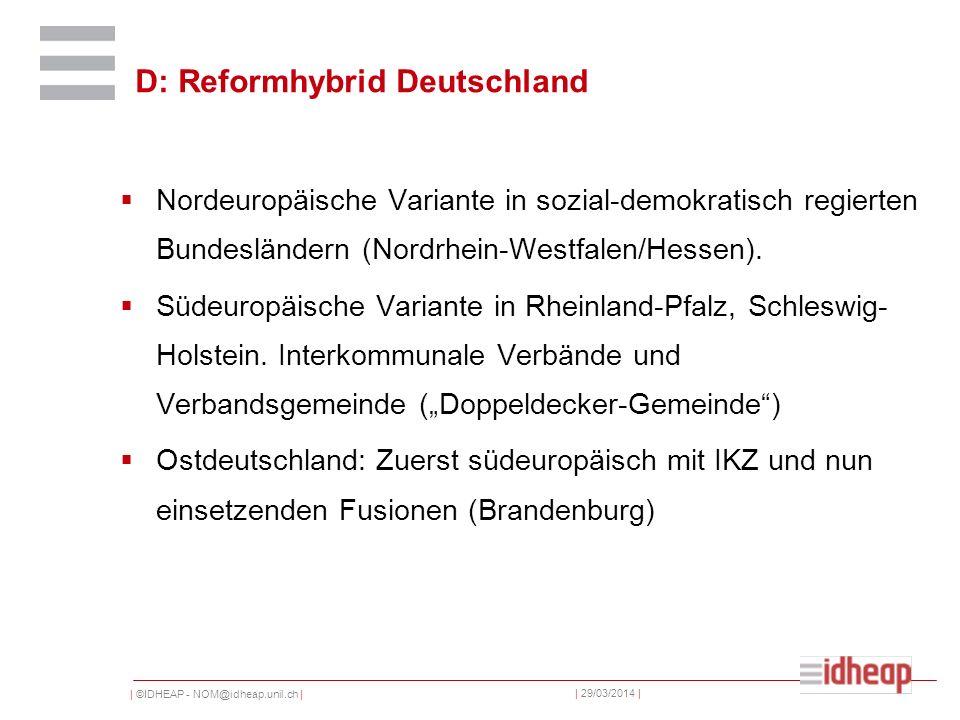 | ©IDHEAP - NOM@idheap.unil.ch | | 29/03/2014 | D: Reformhybrid Deutschland Nordeuropäische Variante in sozial-demokratisch regierten Bundesländern (Nordrhein-Westfalen/Hessen).