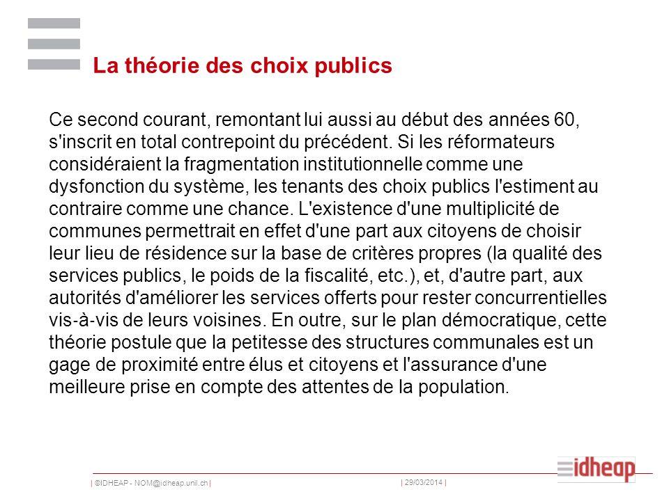 | ©IDHEAP - NOM@idheap.unil.ch | | 29/03/2014 | La théorie des choix publics Ce second courant, remontant lui aussi au début des années 60, s inscrit en total contrepoint du précédent.