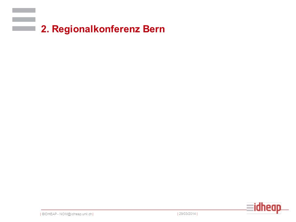 | ©IDHEAP - NOM@idheap.unil.ch | | 29/03/2014 | 2. Regionalkonferenz Bern