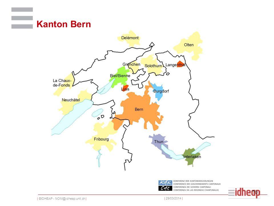 | ©IDHEAP - NOM@idheap.unil.ch | | 29/03/2014 | 70 Kanton Bern