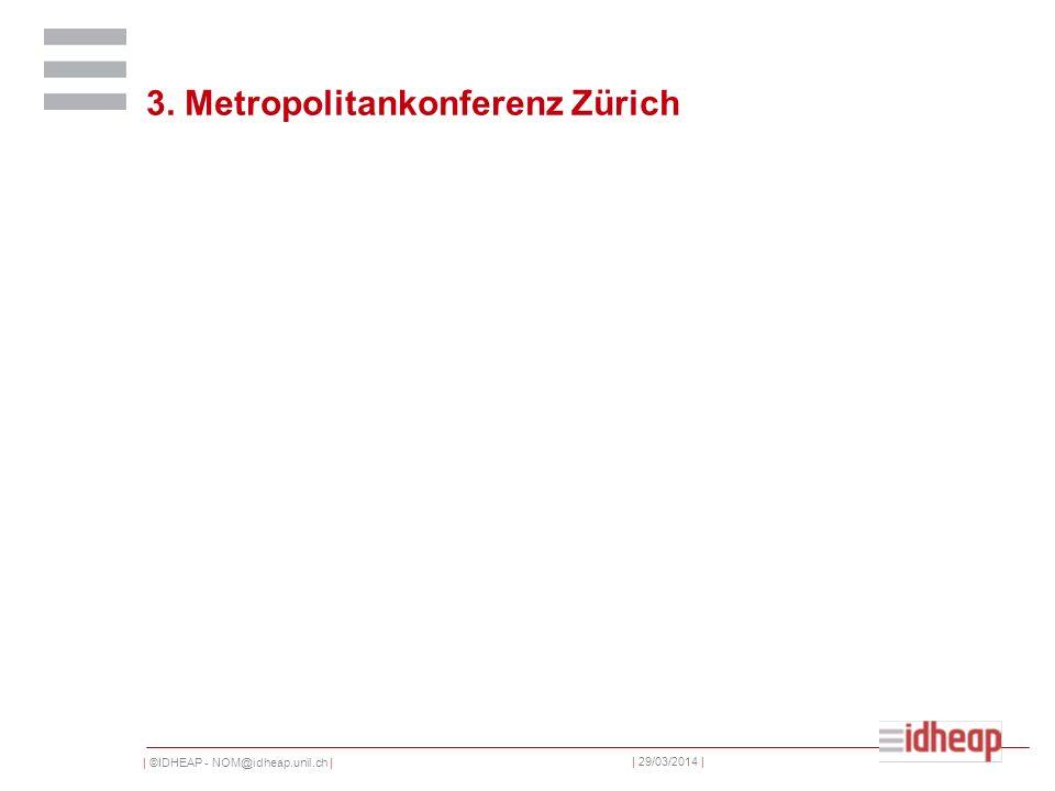 | ©IDHEAP - NOM@idheap.unil.ch | | 29/03/2014 | 3. Metropolitankonferenz Zürich
