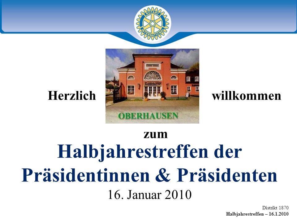Distrikt 1870 Halbjahrestreffen – 16.1.2010 Herzlich willkommen Halbjahrestreffen der Präsidentinnen & Präsidenten 16. Januar 2010 zum
