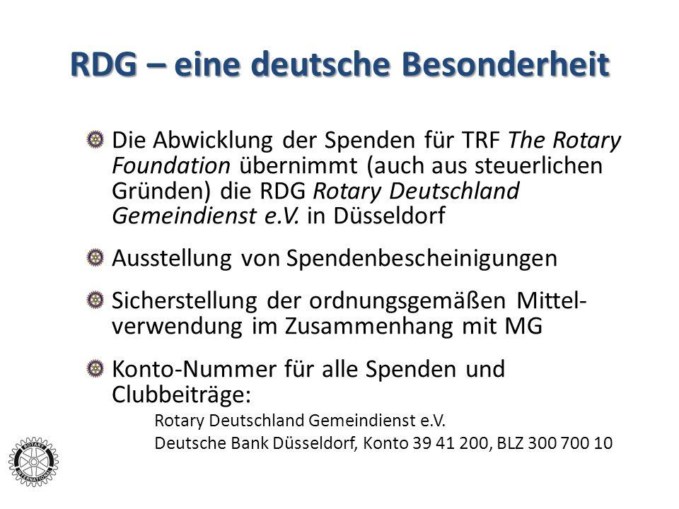 RDG – eine deutsche Besonderheit Die Abwicklung der Spenden für TRF The Rotary Foundation übernimmt (auch aus steuerlichen Gründen) die RDG Rotary Deu