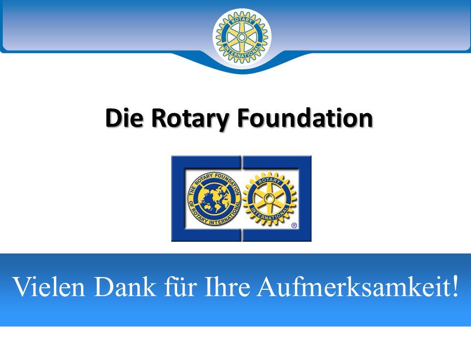 Die Rotary Foundation Vielen Dank für Ihre Aufmerksamkeit !