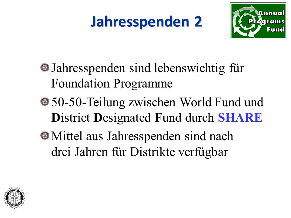 Jahresspenden sind lebenswichtig für Foundation Programme 50-50-Teilung zwischen World Fund und District Designated Fund durch SHARE Mittel aus Jahresspenden sind nach drei Jahren für Distrikte verfügbar Jahresspenden 2