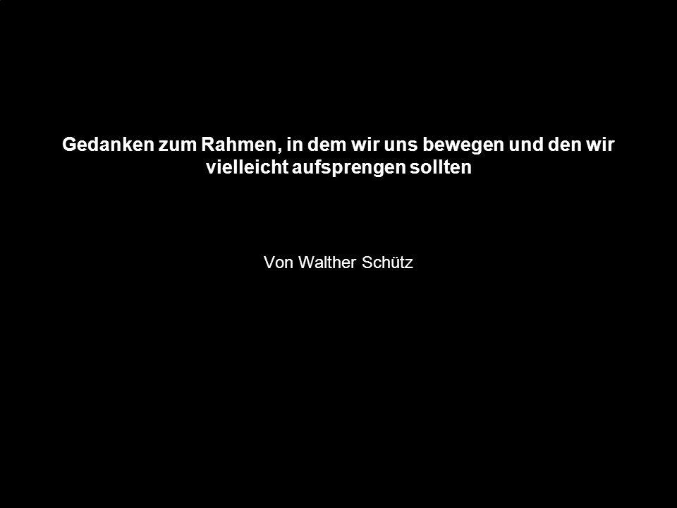Wohlstand und Arbeit teilen - oder was? Gedanken zum Rahmen, in dem wir uns bewegen und den wir vielleicht aufsprengen sollten Von Walther Schütz