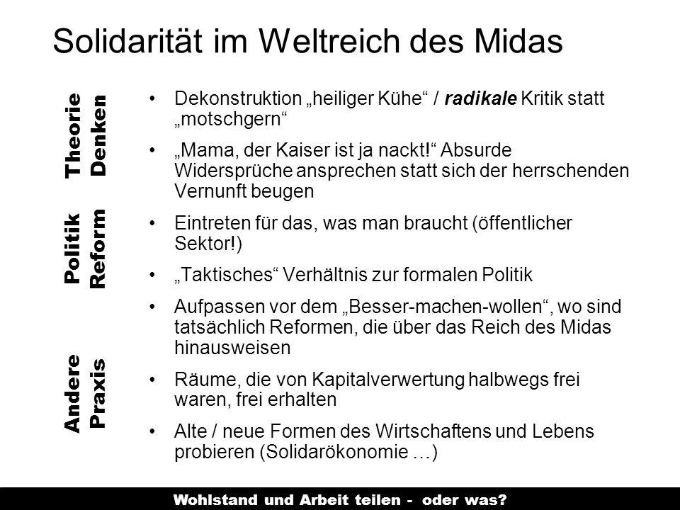 Wohlstand und Arbeit teilen - oder was? Solidarität im Weltreich des Midas Dekonstruktion heiliger Kühe / radikale Kritik statt motschgern Mama, der K
