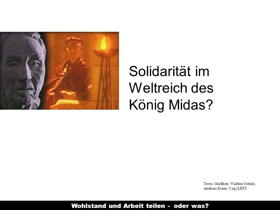 Wohlstand und Arbeit teilen - oder was? Solidarität im Weltreich des König Midas? Texte, Grafiken: Walther Schütz, Andreas Exner. CopyLEFT.