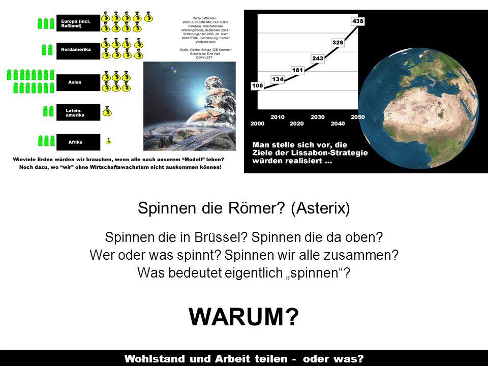 Wohlstand und Arbeit teilen - oder was? Spinnen die Römer? (Asterix) Spinnen die in Brüssel? Spinnen die da oben? Wer oder was spinnt? Spinnen wir all