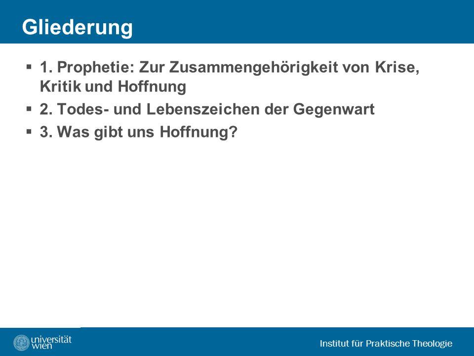 Institut für Praktische Theologie Gliederung 1. Prophetie: Zur Zusammengehörigkeit von Krise, Kritik und Hoffnung 2. Todes- und Lebenszeichen der Gege