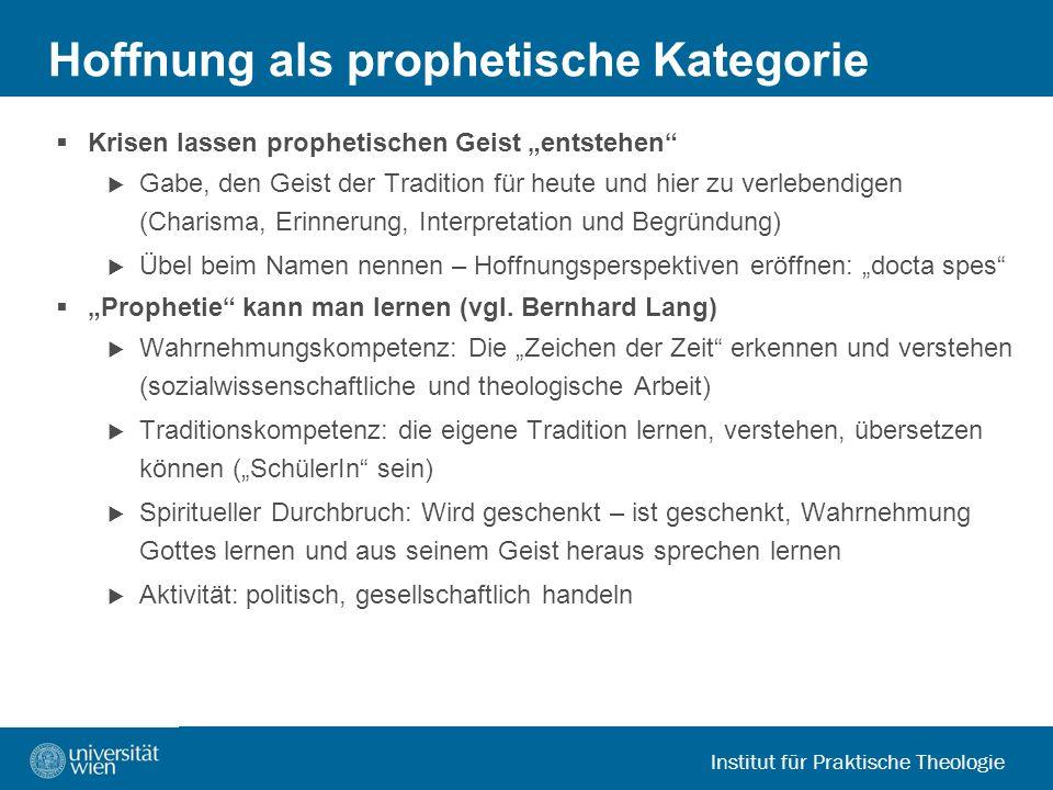 Institut für Praktische Theologie Hoffnung als prophetische Kategorie Krisen lassen prophetischen Geist entstehen Gabe, den Geist der Tradition für he