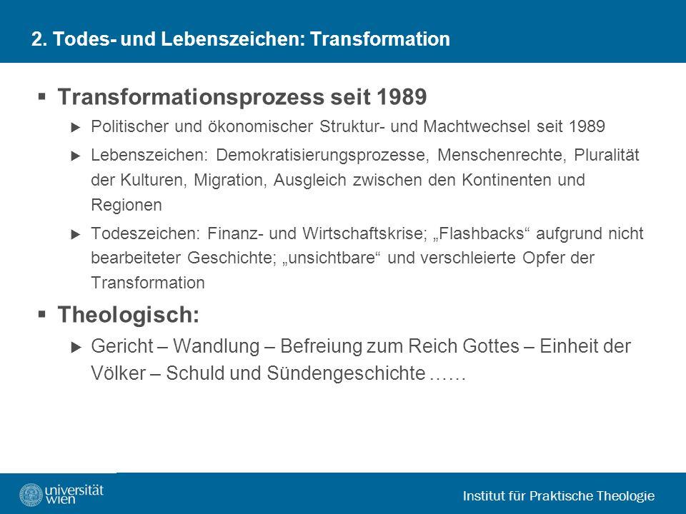 Institut für Praktische Theologie 2. Todes- und Lebenszeichen: Transformation Transformationsprozess seit 1989 Politischer und ökonomischer Struktur-
