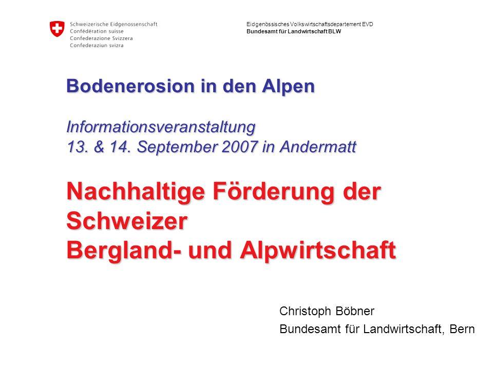 Eidgenössisches Volkswirtschaftsdepartement EVD Bundesamt für Landwirtschaft BLW Bodenerosion in den Alpen Informationsveranstaltung 13. & 14. Septemb