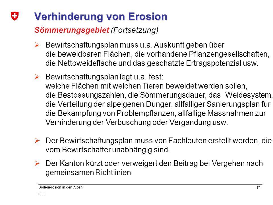 17 Bodenerosion in den Alpen mat Verhinderung von Erosion Sömmerungsgebiet (Fortsetzung) Bewirtschaftungsplan muss u.a. Auskunft geben über die beweid
