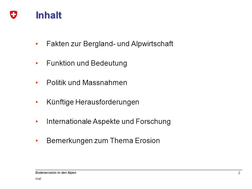 2 Bodenerosion in den Alpen mat Inhalt Fakten zur Bergland- und Alpwirtschaft Funktion und Bedeutung Politik und Massnahmen Künftige Herausforderungen