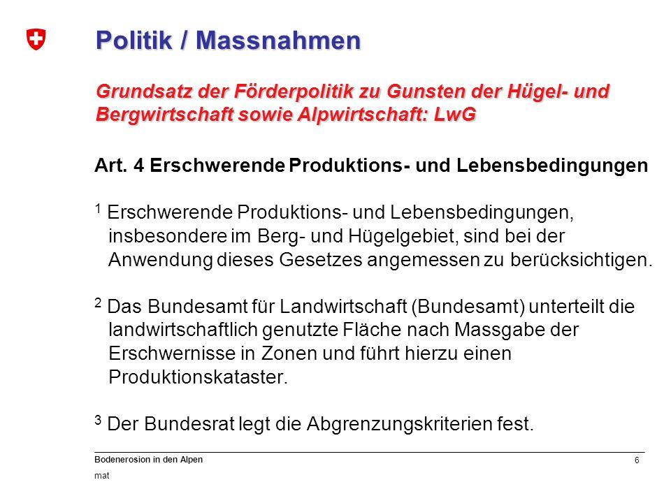 6 Bodenerosion in den Alpen mat Politik / Massnahmen Grundsatz der Förderpolitik zu Gunsten der Hügel- und Bergwirtschaft sowie Alpwirtschaft: LwG Art