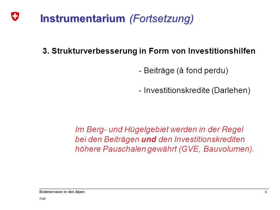 9 Bodenerosion in den Alpen mat Instrumentarium (Fortsetzung) 3. Strukturverbesserung in Form von Investitionshilfen - Beiträge (à fond perdu) - Inves