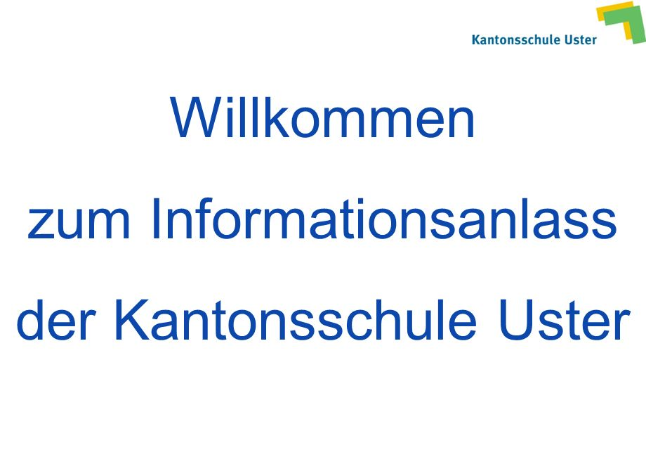 Willkommen zum Informationsanlass der Kantonsschule Uster