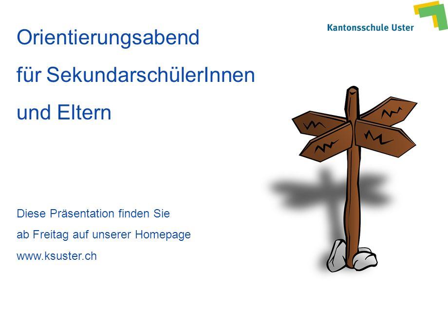 Orientierungsabend für SekundarschülerInnen und Eltern Diese Präsentation finden Sie ab Freitag auf unserer Homepage www.ksuster.ch