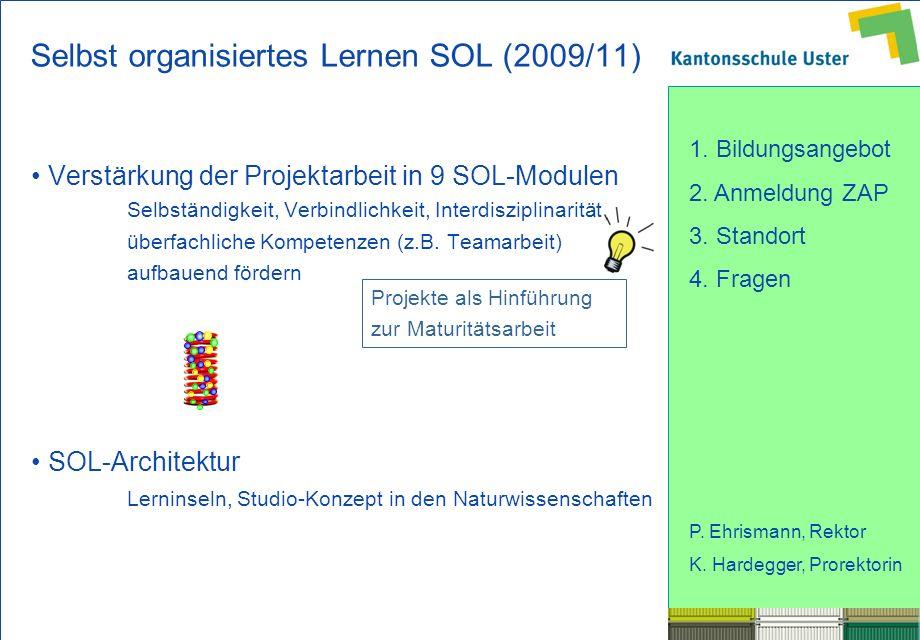 1. Bildungsangebot 2. Anmeldung ZAP 3. Standort 4. Fragen P. Ehrismann, Rektor K. Hardegger, Prorektorin Selbst organisiertes Lernen SOL (2009/11) Ver