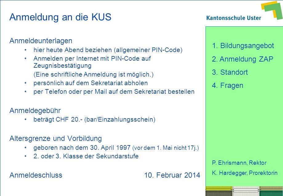 1. Bildungsangebot 2. Anmeldung ZAP 3. Standort 4. Fragen P. Ehrismann, Rektor K. Hardegger, Prorektorin Anmeldung an die KUS Anmeldeunterlagen hier h