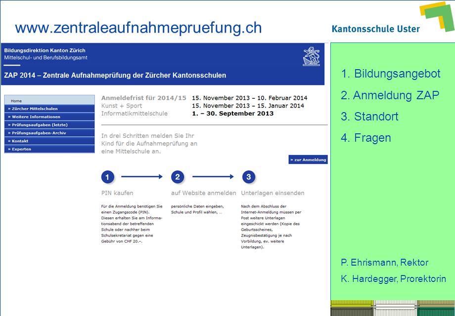 1. Bildungsangebot 2. Anmeldung ZAP 3. Standort 4. Fragen P. Ehrismann, Rektor K. Hardegger, Prorektorin www.zentraleaufnahmepruefung.ch