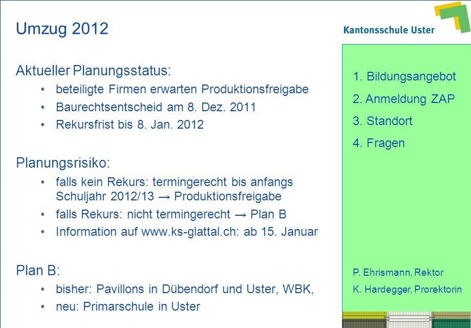 1. Bildungsangebot 2. Anmeldung ZAP 3. Standort 4. Fragen P. Ehrismann, Rektor K. Hardegger, Prorektorin Umzug 2012 Aktueller Planungsstatus: beteilig