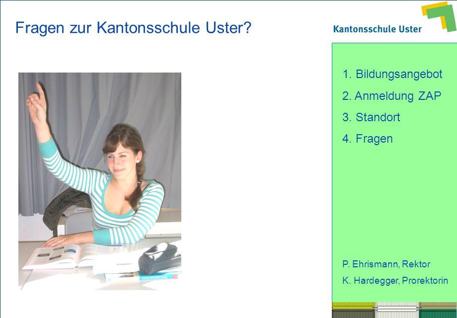 1. Bildungsangebot 2. Anmeldung ZAP 3. Standort 4. Fragen P. Ehrismann, Rektor K. Hardegger, Prorektorin Fragen zur Kantonsschule Uster?