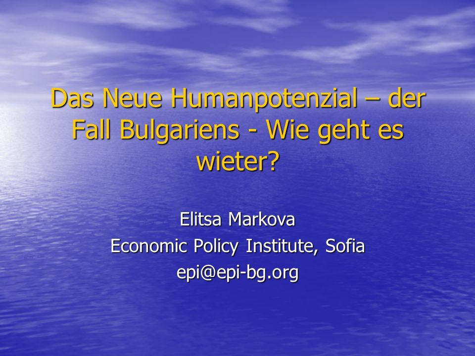 Das Neue Humanpotenzial – der Fall Bulgariens - Wie geht es wieter? Elitsa Markova Economic Policy Institute, Sofia epi@epi-bg.org