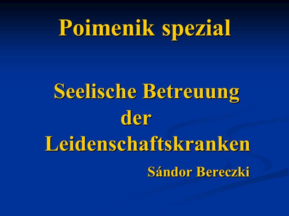 Poimenik spezial Seelische Betreuung Seelische Betreuung der der Leidenschaftskranken Leidenschaftskranken Sándor Bereczki Sándor Bereczki