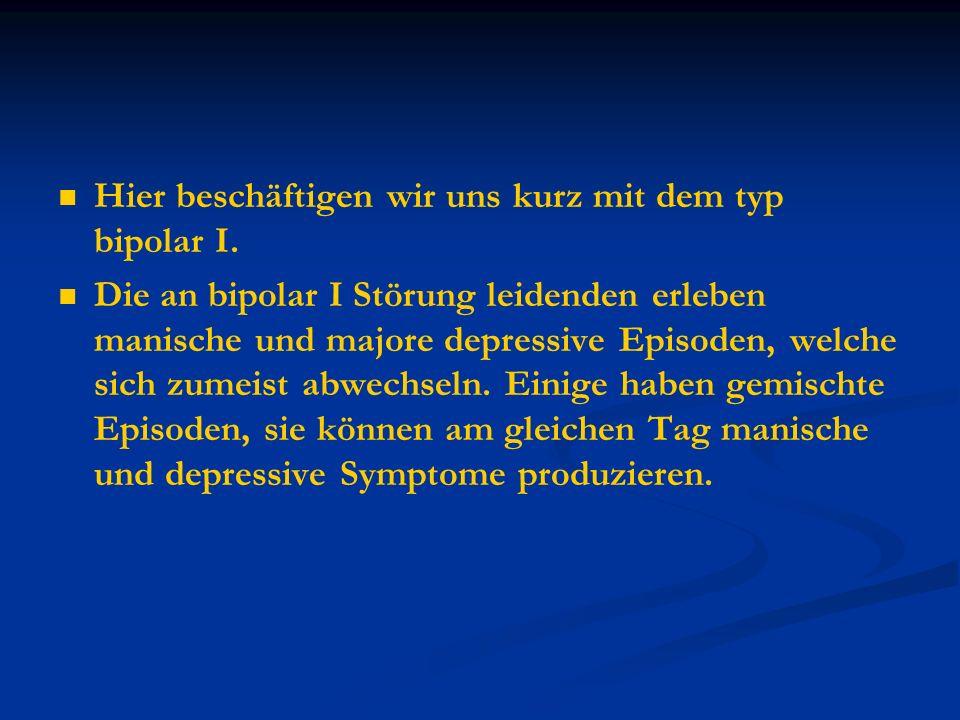 Hier beschäftigen wir uns kurz mit dem typ bipolar I. Die an bipolar I Störung leidenden erleben manische und majore depressive Episoden, welche sich