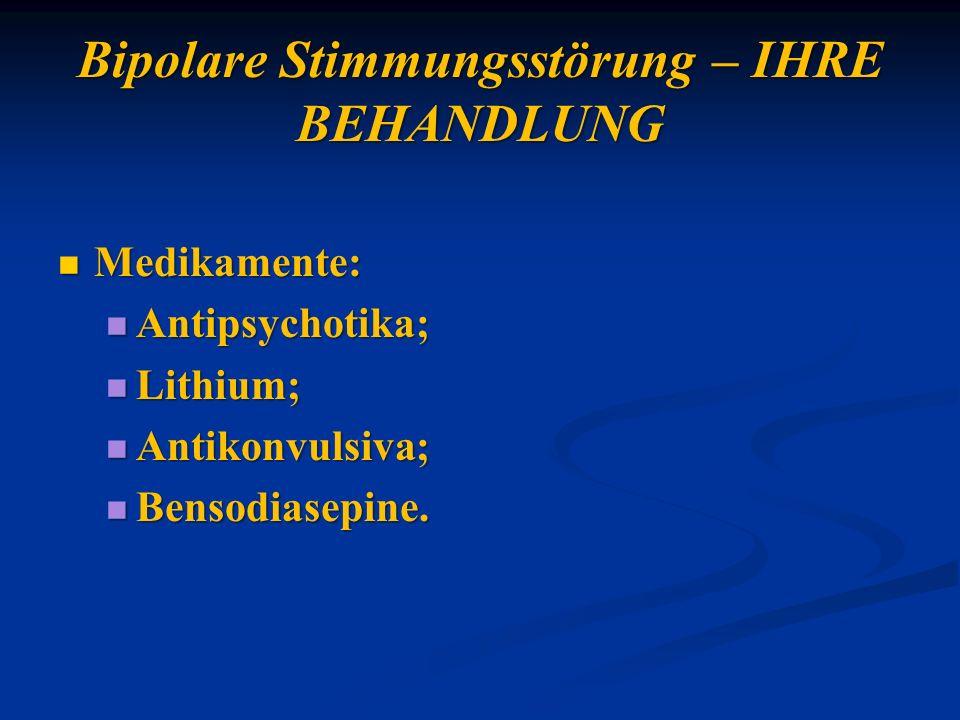 Bipolare Stimmungsstörung – IHRE BEHANDLUNG Medikamente: Medikamente: Antipsychotika; Antipsychotika; Lithium; Lithium; Antikonvulsiva; Antikonvulsiva