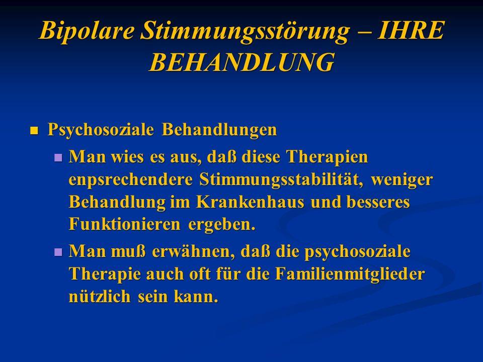 Bipolare Stimmungsstörung – IHRE BEHANDLUNG Psychosoziale Behandlungen Psychosoziale Behandlungen Man wies es aus, daß diese Therapien enpsrechendere