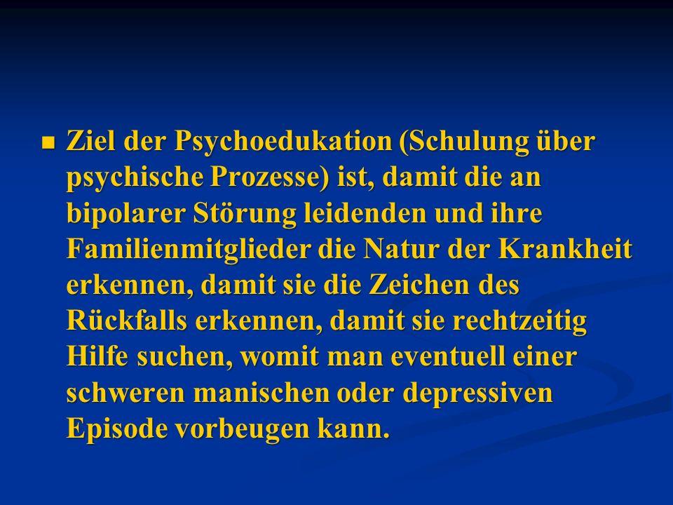 Ziel der Psychoedukation (Schulung über psychische Prozesse) ist, damit die an bipolarer Störung leidenden und ihre Familienmitglieder die Natur der K