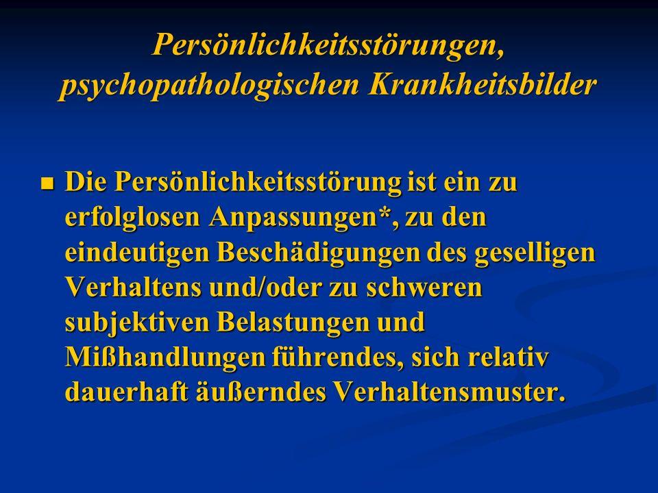 Persönlichkeitsstörungen, psychopathologischen Krankheitsbilder Die Persönlichkeitsstörung ist ein zu erfolglosen Anpassungen*, zu den eindeutigen Bes
